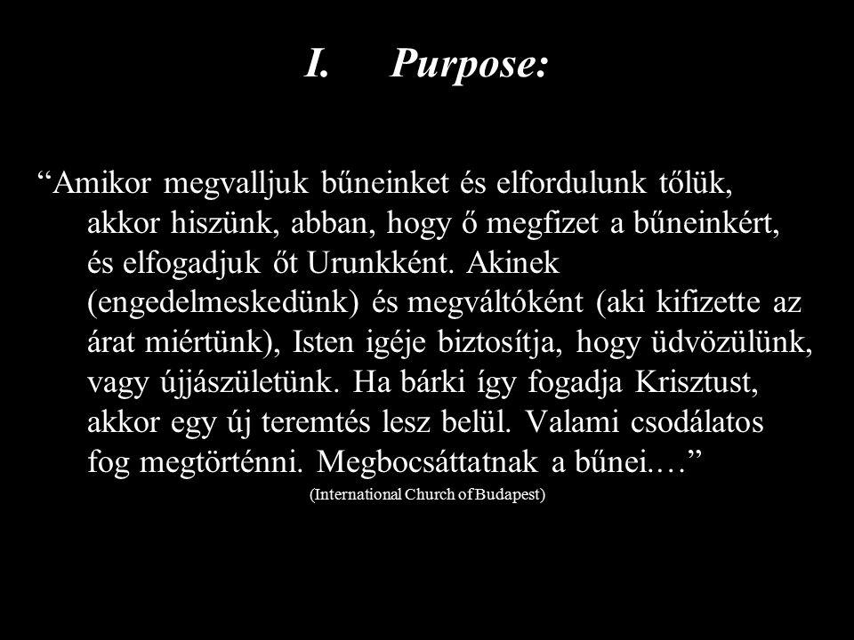 I.Purpose: Amikor megvalljuk bűneinket és elfordulunk tőlük, akkor hiszünk, abban, hogy ő megfizet a bűneinkért, és elfogadjuk őt Urunkként.