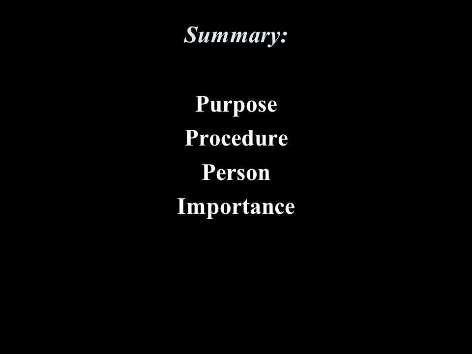Summary: Purpose Procedure Person Importance
