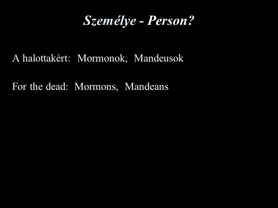 Személye - Person? A halottakért: Mormonok, Mandeusok For the dead: Mormons, Mandeans