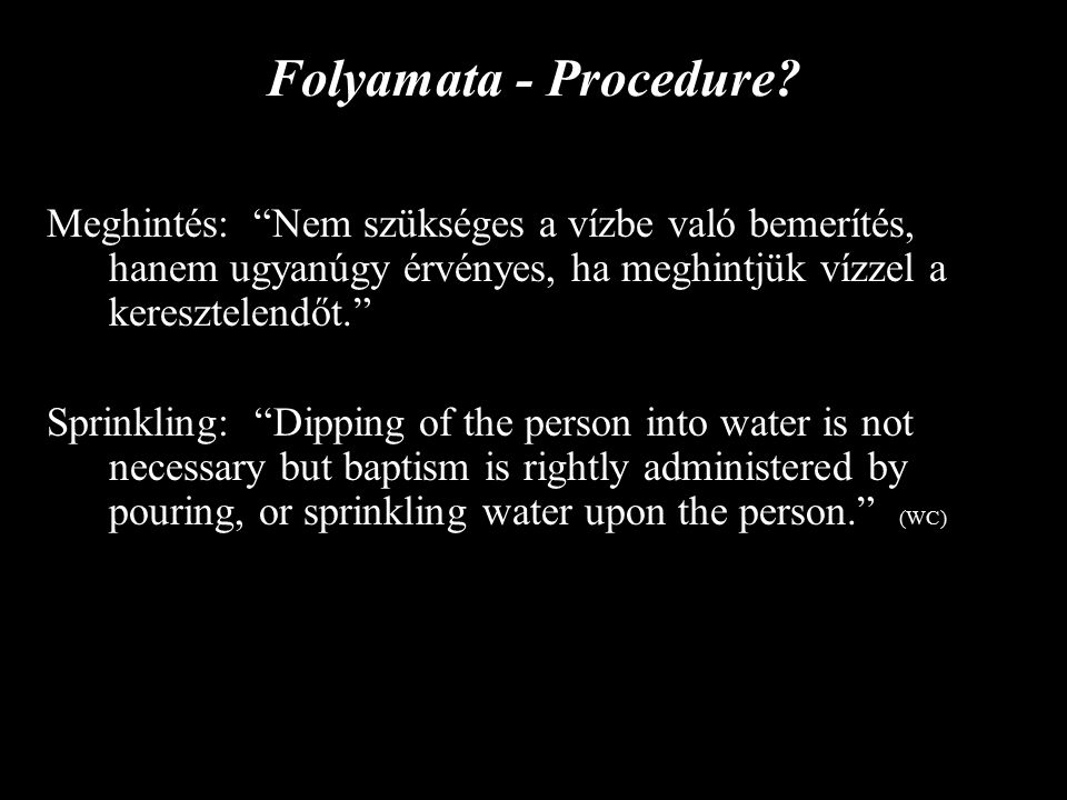 II.Procedure: B.When.–Ac. 22:16, why delay. 8:36 – Immediately Ac.