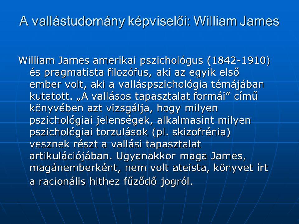 A vallástudomány képviselői: William James William James amerikai pszichológus (1842-1910) és pragmatista filozófus, aki az egyik első ember volt, aki