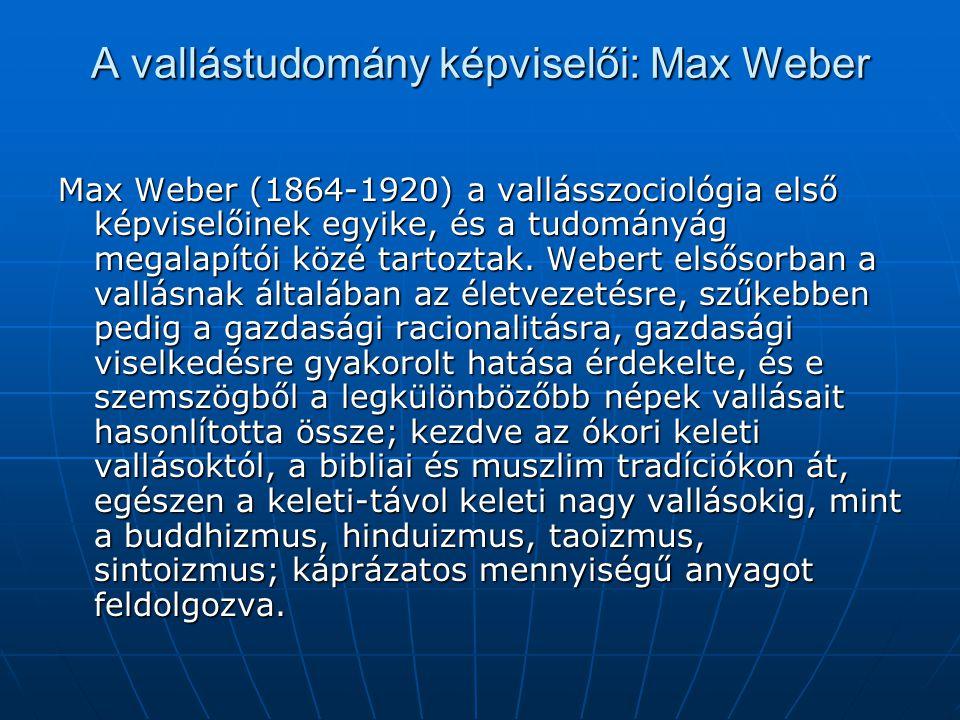 A vallástudomány képviselői: Max Weber Max Weber (1864-1920) a vallásszociológia első képviselőinek egyike, és a tudományág megalapítói közé tartoztak