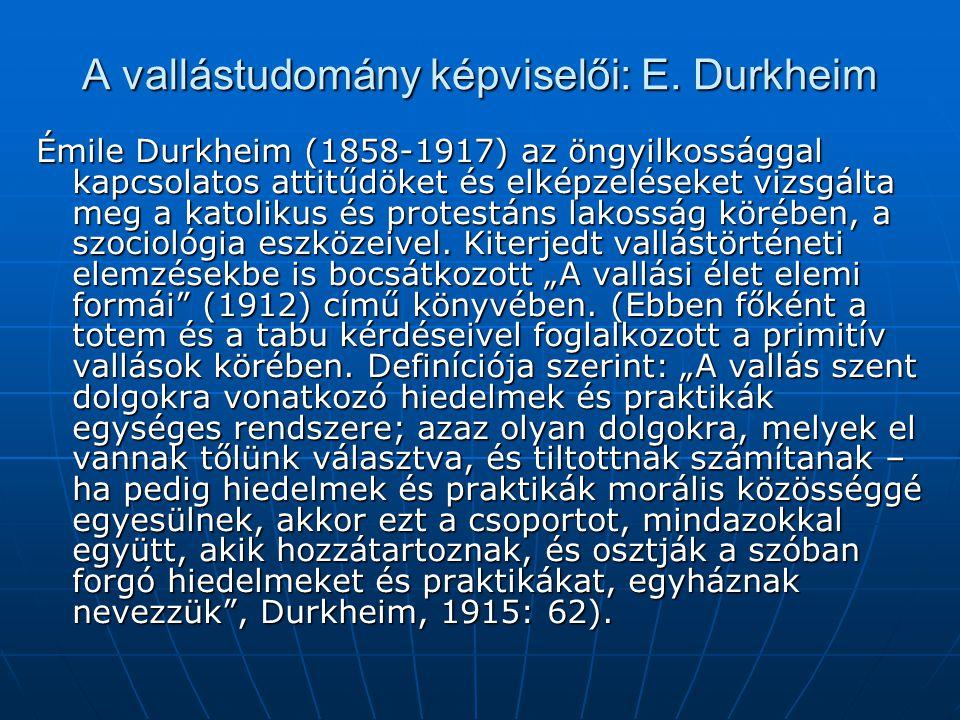 A vallástudomány képviselői: E. Durkheim Émile Durkheim (1858-1917) az öngyilkossággal kapcsolatos attitűdöket és elképzeléseket vizsgálta meg a katol