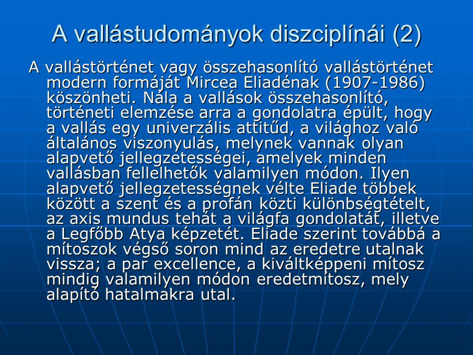 A vallástudományok diszciplínái (2) A vallástörténet vagy összehasonlító vallástörténet modern formáját Mircea Eliadénak (1907-1986) köszönheti. Nála