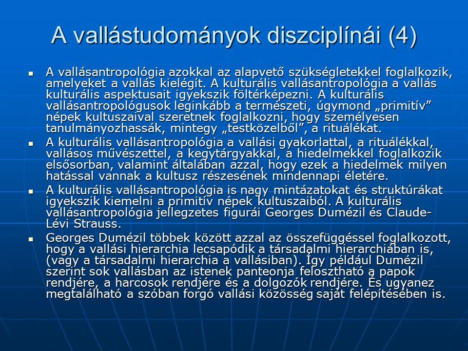A vallástudományok diszciplínái (4) A vallásantropológia azokkal az alapvető szükségletekkel foglalkozik, amelyeket a vallás kielégít. A kulturális va