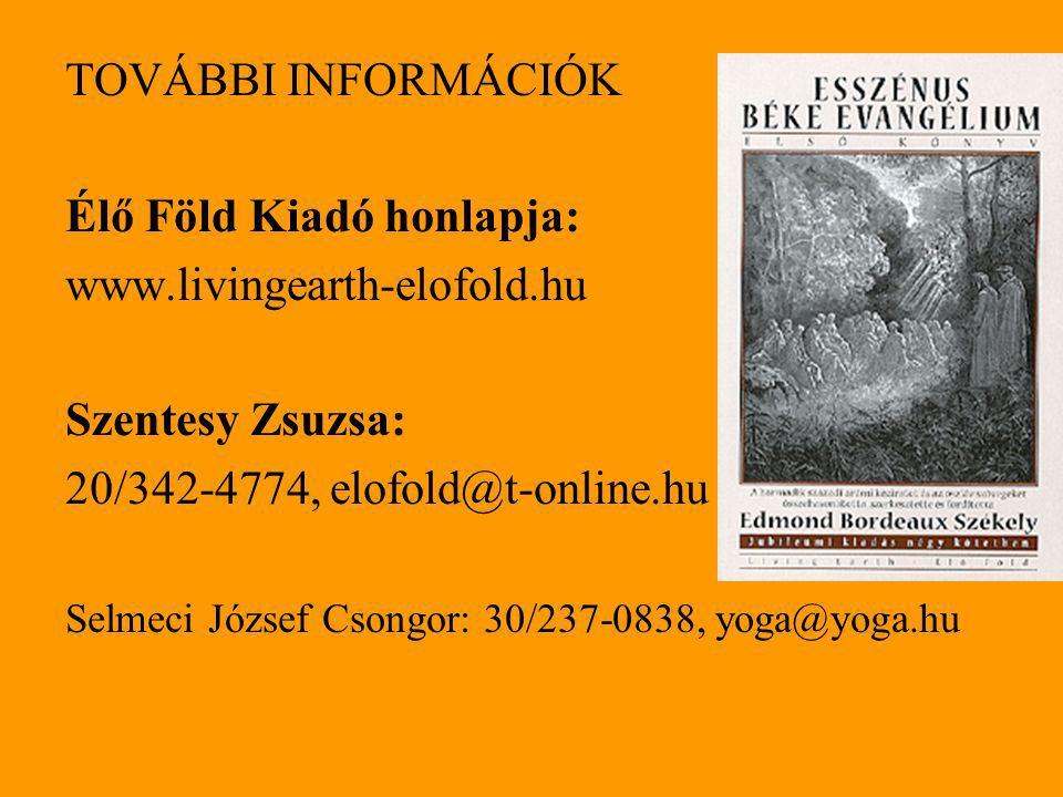 TOVÁBBI INFORMÁCIÓK Élő Föld Kiadó honlapja: www.livingearth-elofold.hu Szentesy Zsuzsa: 20/342-4774, elofold@t-online.hu Selmeci József Csongor: 30/237-0838, yoga@yoga.hu