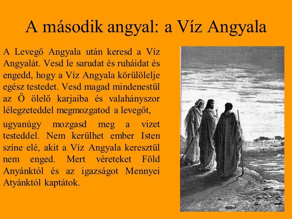 A második angyal: a Víz Angyala A Levegő Angyala után keresd a Víz Angyalát. Vesd le sarudat és ruháidat és engedd, hogy a Víz Angyala körülölelje egé