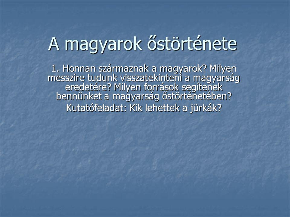 A magyarok őstörténete 1. Honnan származnak a magyarok? Milyen messzire tudunk visszatekinteni a magyarság eredetére? Milyen források segítenek bennün