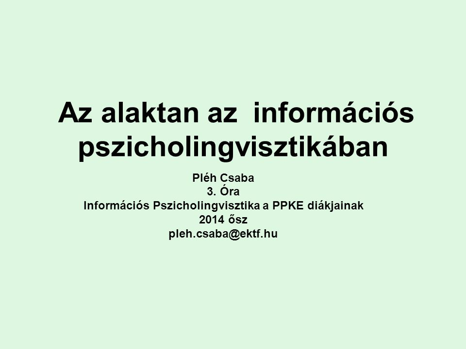 Az alaktan az információs pszicholingvisztikában Pléh Csaba 3. Óra Információs Pszicholingvisztika a PPKE diákjainak 2014 ősz pleh.csaba@ektf.hu