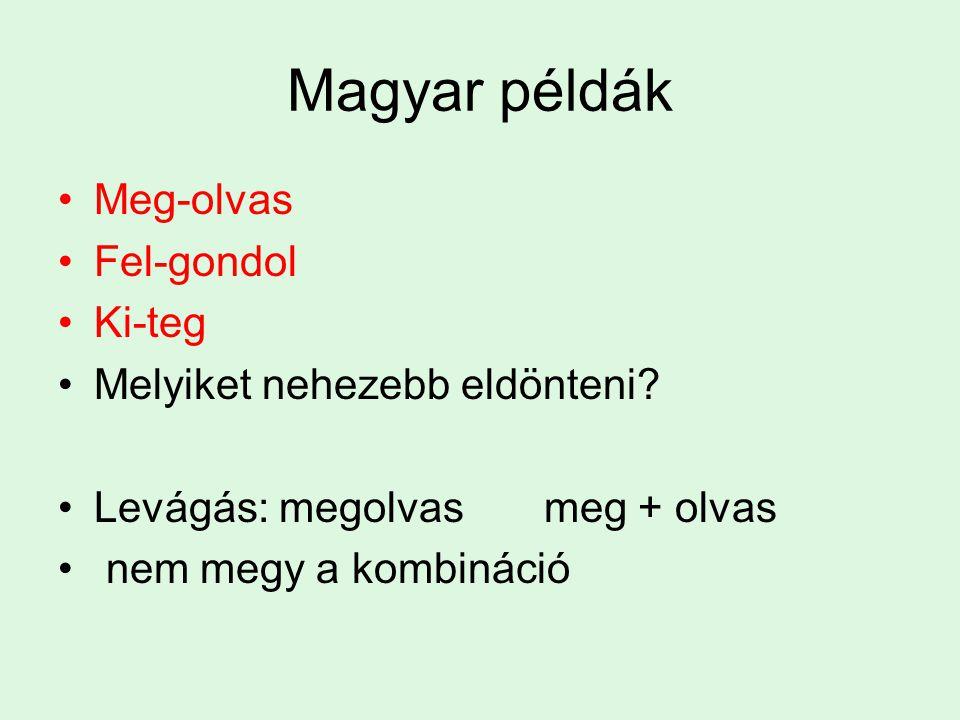 Magyar példák Meg-olvas Fel-gondol Ki-teg Melyiket nehezebb eldönteni? Levágás: megolvas meg + olvas nem megy a kombináció