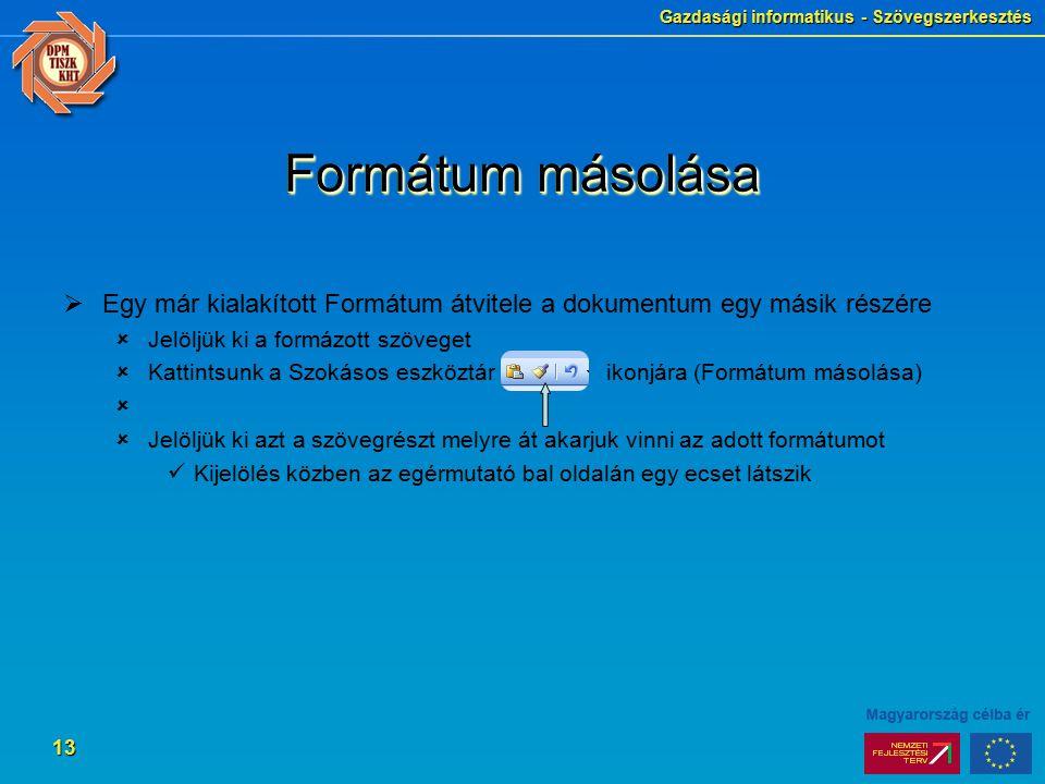 Gazdasági informatikus - Szövegszerkesztés 13 Formátum másolása  Egy már kialakított Formátum átvitele a dokumentum egy másik részére  Jelöljük ki a