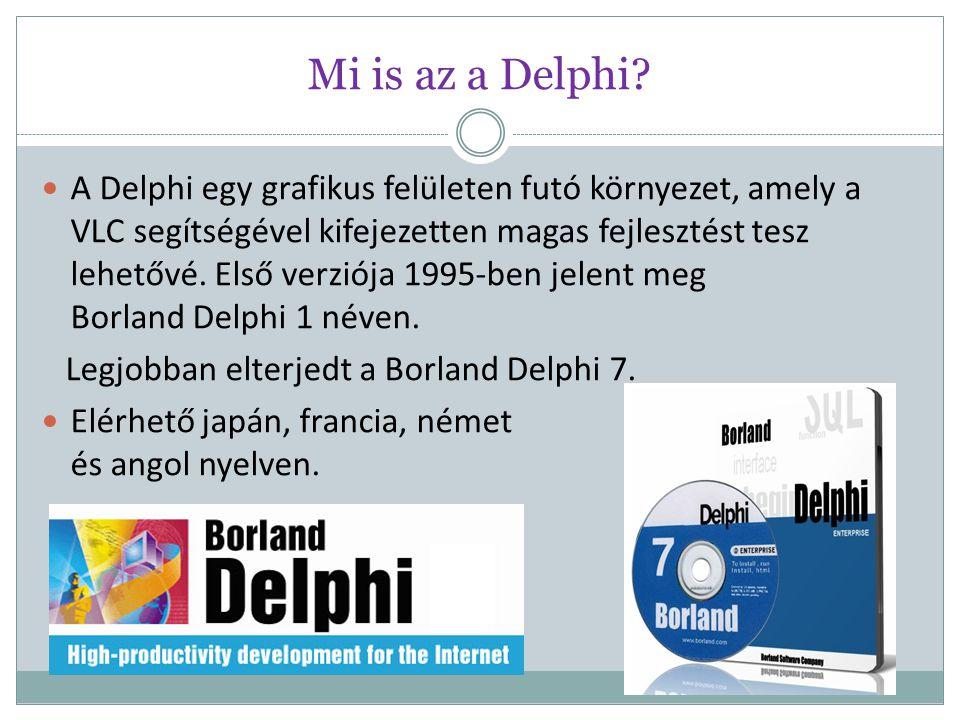 Mi is az a Delphi? A Delphi egy grafikus felületen futó környezet, amely a VLC segítségével kifejezetten magas fejlesztést tesz lehetővé. Első verziój