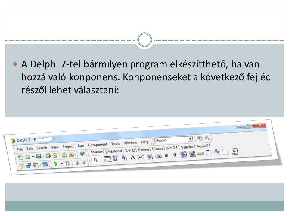 A Delphi 7-tel bármilyen program elkészítthető, ha van hozzá való konponens. Konponenseket a következő fejléc részől lehet választani: