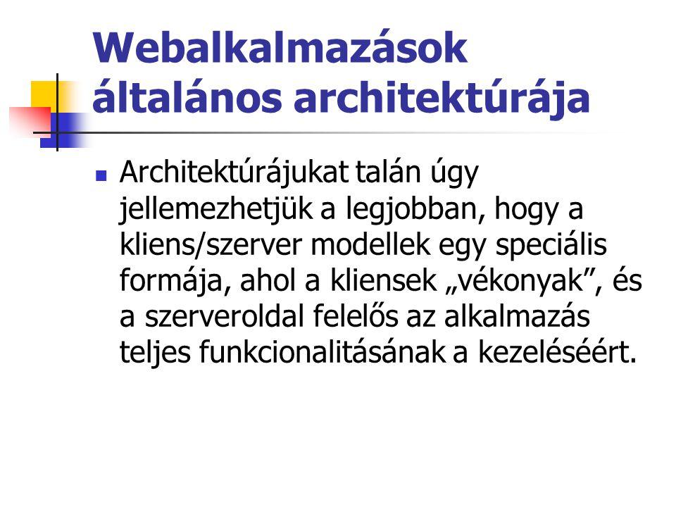 Webalkalmazások általános architektúrája Architektúrájukat talán úgy jellemezhetjük a legjobban, hogy a kliens/szerver modellek egy speciális formája,
