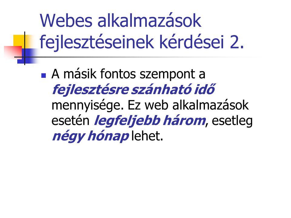 Webes alkalmazások fejlesztéseinek kérdései 2. A másik fontos szempont a fejlesztésre szánható idő mennyisége. Ez web alkalmazások esetén legfeljebb h