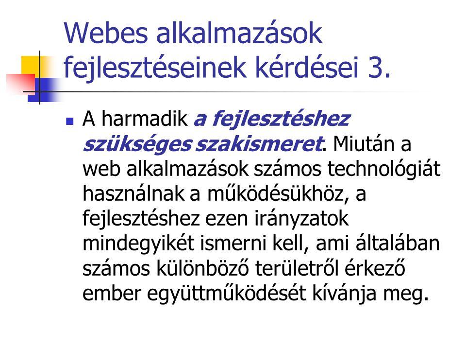 Webes alkalmazások fejlesztéseinek kérdései 3. A harmadik a fejlesztéshez szükséges szakismeret. Miután a web alkalmazások számos technológiát használ