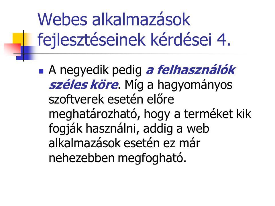 Webes alkalmazások fejlesztéseinek kérdései 4. A negyedik pedig a felhasználók széles köre. Míg a hagyományos szoftverek esetén előre meghatározható,