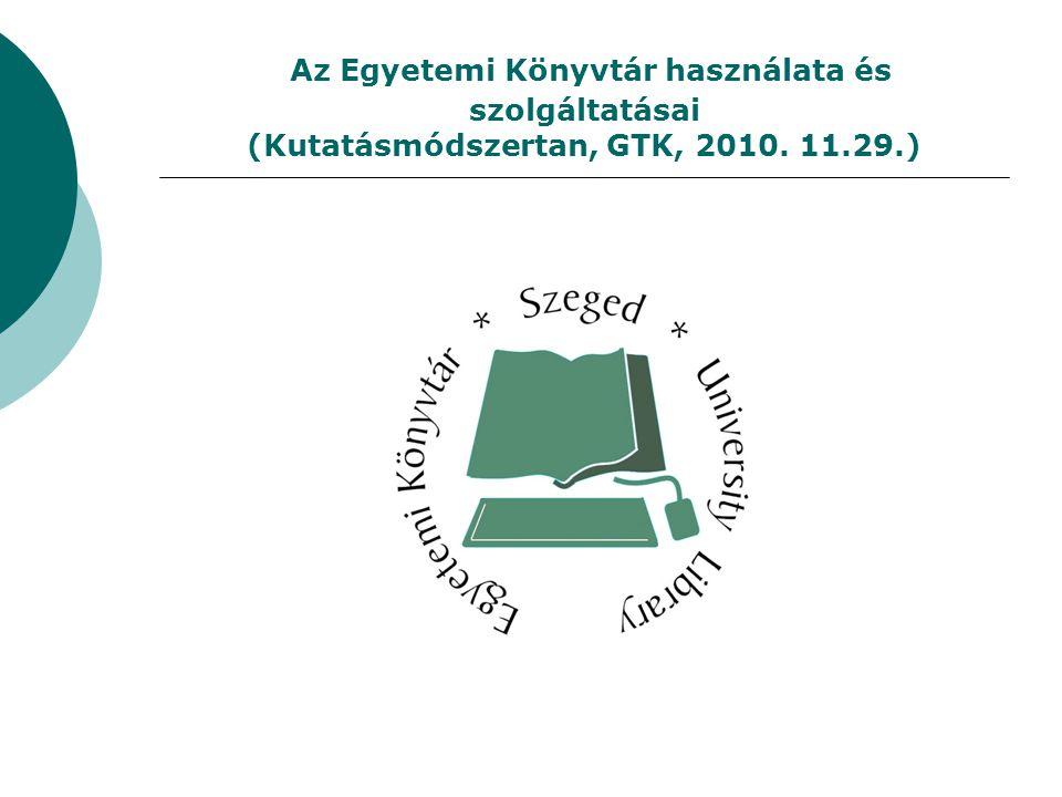 Az Egyetemi Könyvtár használata és szolgáltatásai A KÖNYVTÁR HASZNÁLATÁRA VONATKOZÓ KIEMELT INFORMÁCIÓK GAZDASÁGTUDOMÁNYI SZAKIRODALOM A SZTE EGYETEMI KÖNYVTÁRBAN- Nyomtatott szakirodalom GAZDASÁGTUDOMÁNYI SZAKIRODALOM A SZTE EGYETEMI KÖNYVTÁRBAN -ONLINE FORRÁSOK MAGYAR ADATBÁZISOK BEMUTATÁSA