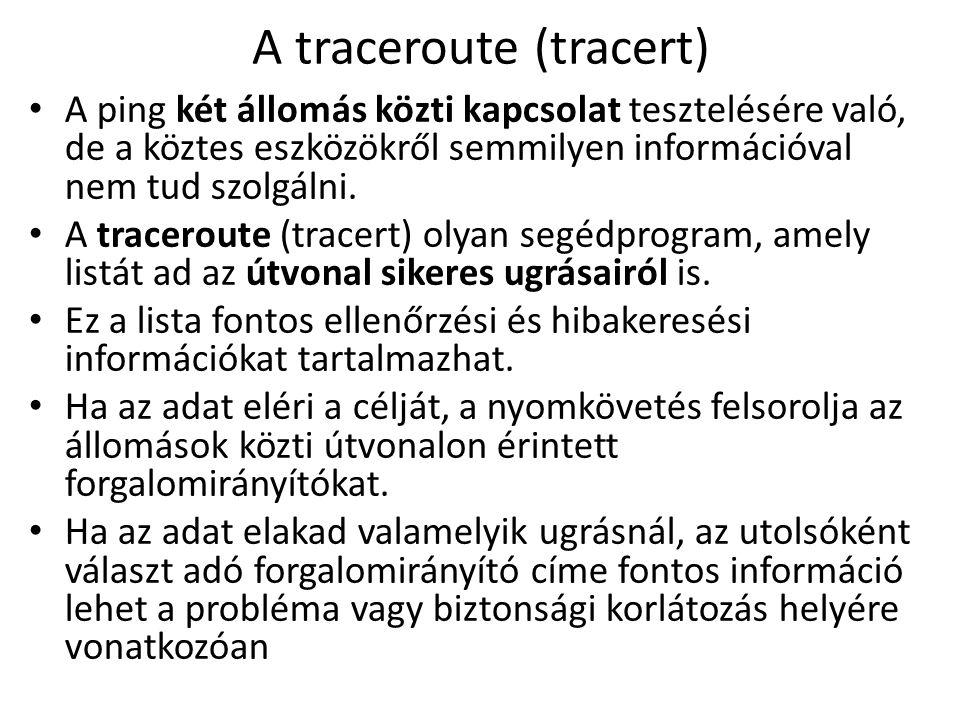 A traceroute (tracert) A ping két állomás közti kapcsolat tesztelésére való, de a köztes eszközökről semmilyen információval nem tud szolgálni. A trac