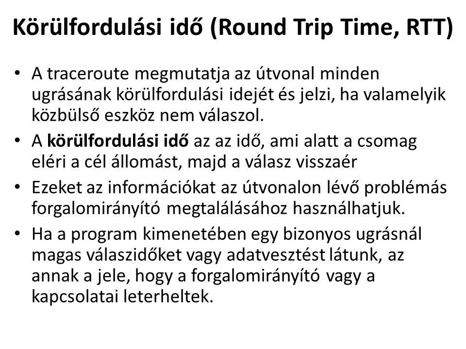 Körülfordulási idő (Round Trip Time, RTT) A traceroute megmutatja az útvonal minden ugrásának körülfordulási idejét és jelzi, ha valamelyik közbülső e