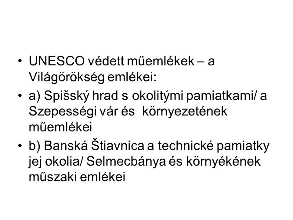 UNESCO védett műemlékek – a Világörökség emlékei: a) Spišský hrad s okolitými pamiatkami/ a Szepességi vár és környezetének műemlékei b) Banská Štiavn