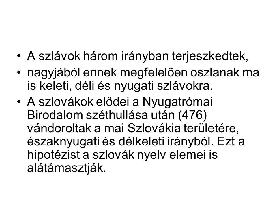 A szlávok három irányban terjeszkedtek, nagyjából ennek megfelelően oszlanak ma is keleti, déli és nyugati szlávokra. A szlovákok elődei a Nyugatrómai