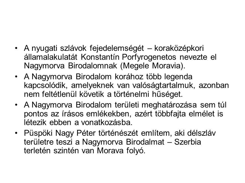 A nyugati szlávok fejedelemségét – koraközépkori államalakulatát Konstantín Porfyrogenetos nevezte el Nagymorva Birodalomnak (Megele Moravia). A Nagym