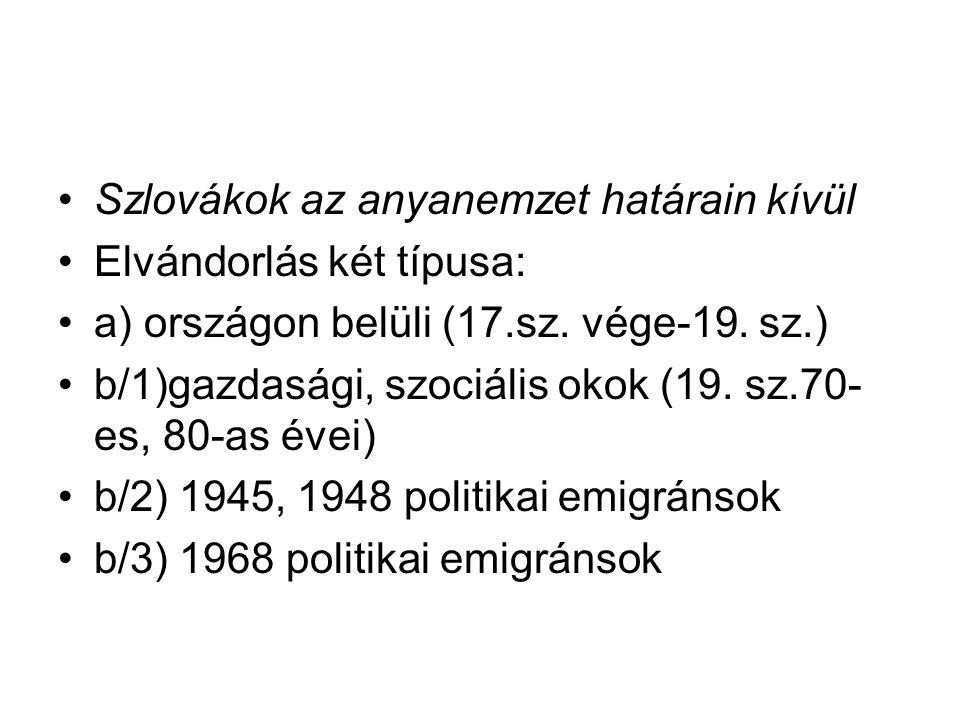 Szlovákok az anyanemzet határain kívül Elvándorlás két típusa: a) országon belüli (17.sz. vége-19. sz.) b/1)gazdasági, szociális okok (19. sz.70- es,