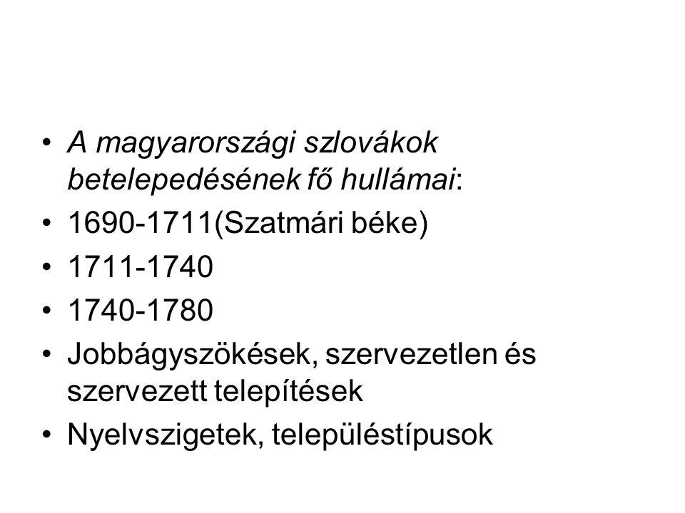 A magyarországi szlovákok betelepedésének fő hullámai: 1690-1711(Szatmári béke) 1711-1740 1740-1780 Jobbágyszökések, szervezetlen és szervezett telepí