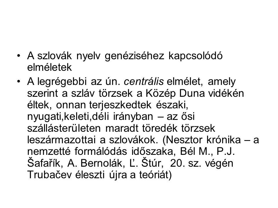 A szlovák nyelv genéziséhez kapcsolódó elméletek A legrégebbi az ún. centrális elmélet, amely szerint a szláv törzsek a Közép Duna vidékén éltek, onna