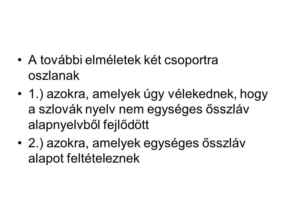 A további elméletek két csoportra oszlanak 1.) azokra, amelyek úgy vélekednek, hogy a szlovák nyelv nem egységes ősszláv alapnyelvből fejlődött 2.) az