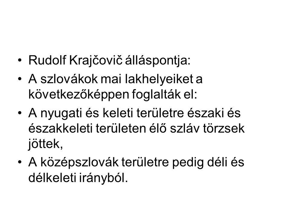 Rudolf Krajčovič álláspontja: A szlovákok mai lakhelyeiket a következőképpen foglalták el: A nyugati és keleti területre északi és északkeleti terület