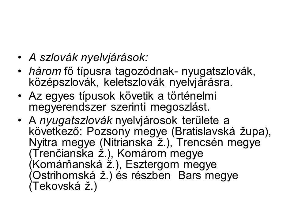 A szlovák nyelvjárások: három fő típusra tagozódnak- nyugatszlovák, középszlovák, keletszlovák nyelvjárásra. Az egyes típusok követik a történelmi meg