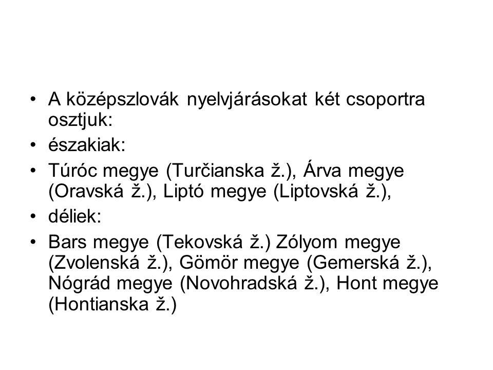 A középszlovák nyelvjárásokat két csoportra osztjuk: északiak: Túróc megye (Turčianska ž.), Árva megye (Oravská ž.), Liptó megye (Liptovská ž.), délie