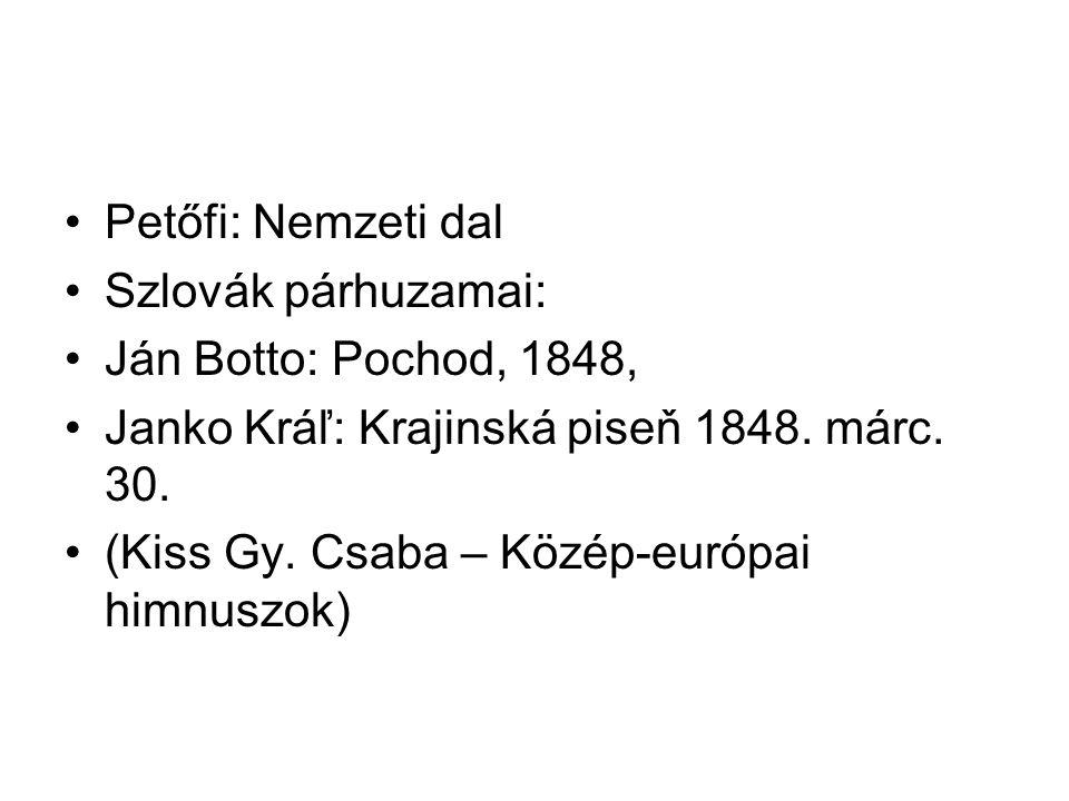 Petőfi: Nemzeti dal Szlovák párhuzamai: Ján Botto: Pochod, 1848, Janko Kráľ: Krajinská piseň 1848. márc. 30. (Kiss Gy. Csaba – Közép-európai himnuszok