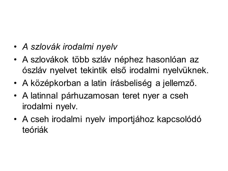 A szlovák irodalmi nyelv A szlovákok több szláv néphez hasonlóan az ószláv nyelvet tekintik első irodalmi nyelvüknek. A középkorban a latin írásbelisé