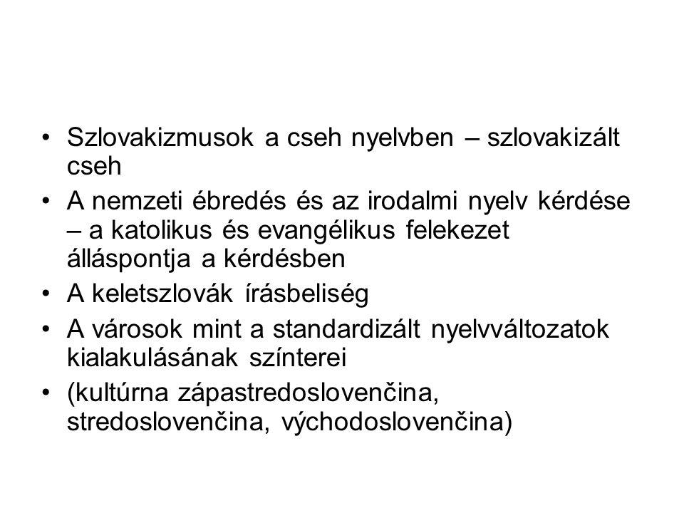 Szlovakizmusok a cseh nyelvben – szlovakizált cseh A nemzeti ébredés és az irodalmi nyelv kérdése – a katolikus és evangélikus felekezet álláspontja a
