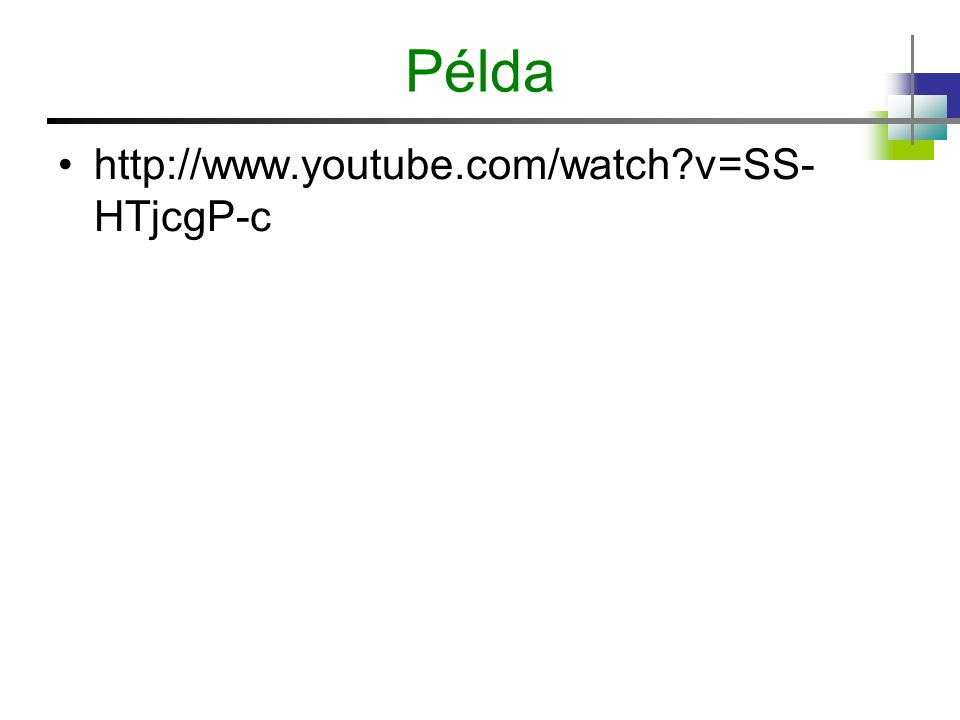 Példa http://www.youtube.com/watch v=SS- HTjcgP-c