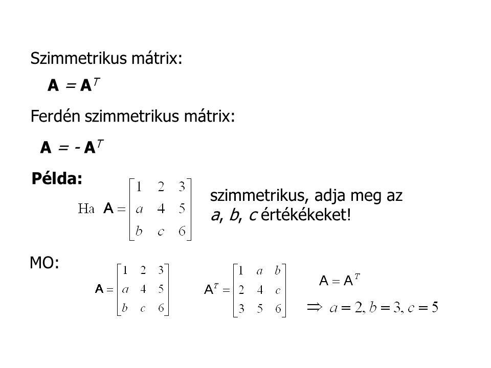 A = A T Példa: szimmetrikus, adja meg az a, b, c értékékeket! Ferdén szimmetrikus mátrix: MO: Szimmetrikus mátrix: A = - A T