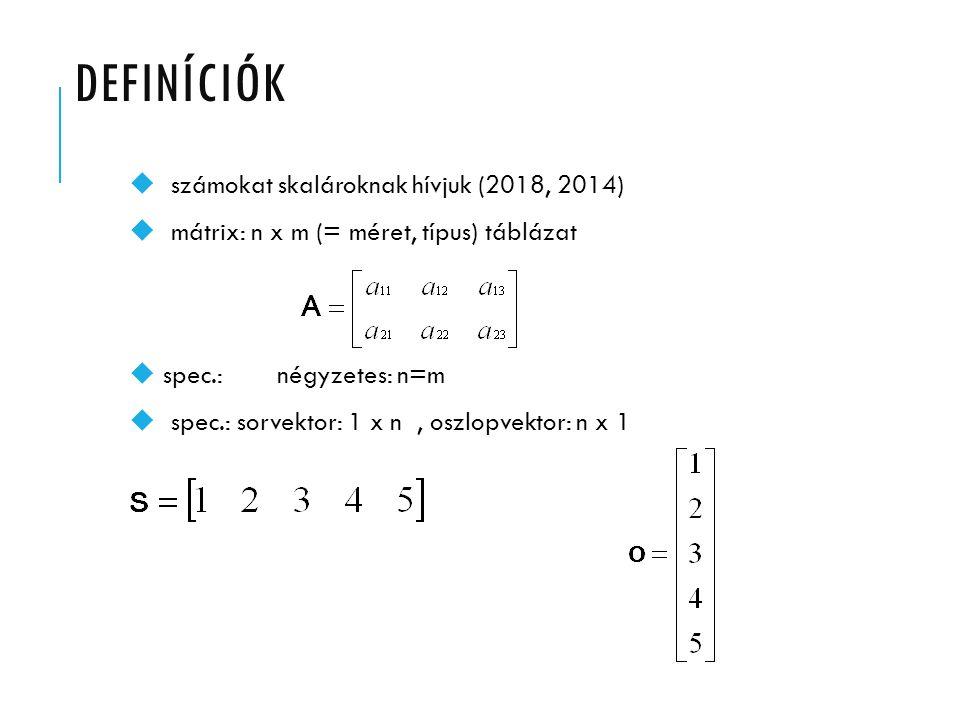 DEFINÍCIÓK u számokat skalároknak hívjuk (2018, 2014) u mátrix: n x m (= méret, típus) táblázat u spec.: négyzetes: n=m u spec.: sorvektor: 1 x n, osz