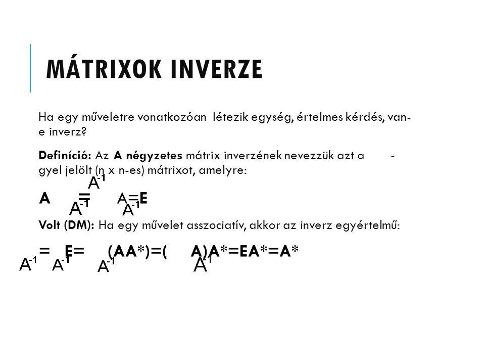 MÁTRIXOK INVERZE Ha egy műveletre vonatkozóan létezik egység, értelmes kérdés, van- e inverz? Definíció: Az A négyzetes mátrix inverzének nevezzük azt