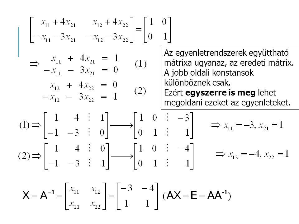 Az egyenletrendszerek együttható mátrixa ugyanaz, az eredeti mátrix. A jobb oldali konstansok különböznek csak. Ezért egyszerre is meg lehet megoldani