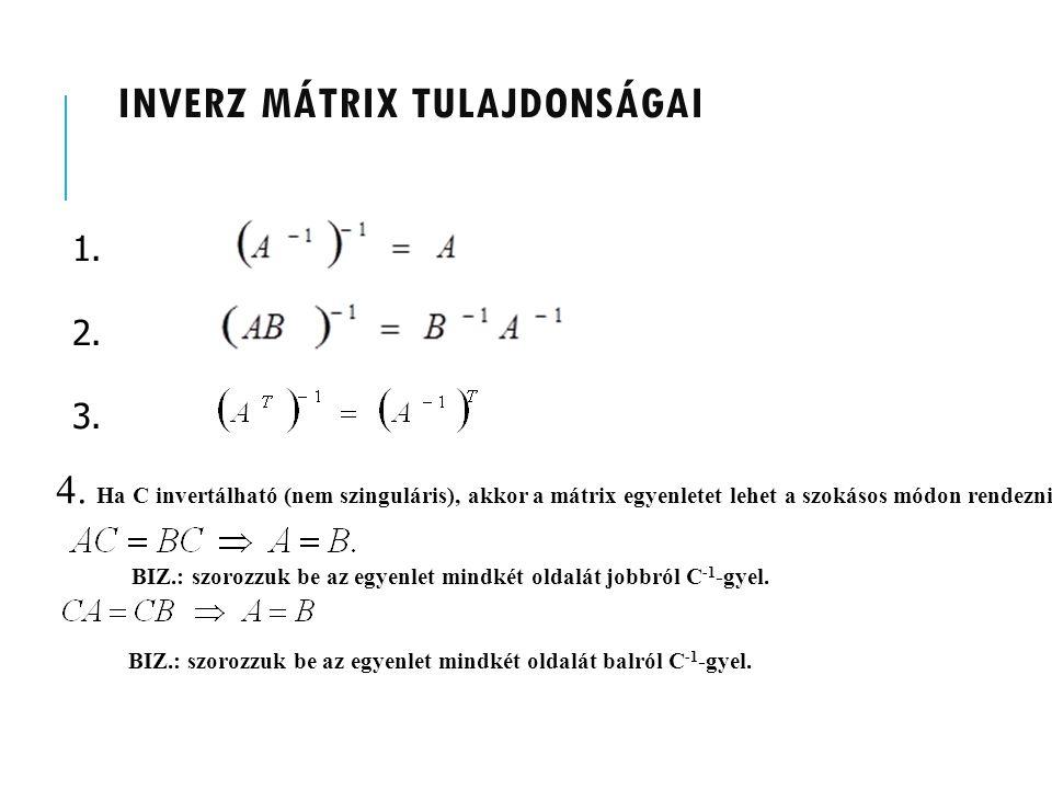 INVERZ MÁTRIX TULAJDONSÁGAI 4. Ha C invertálható (nem szinguláris), akkor a mátrix egyenletet lehet a szokásos módon rendezni: BIZ.: szorozzuk be az e