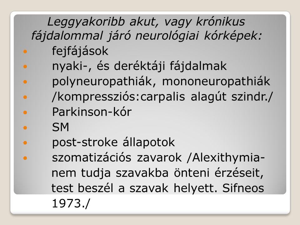 Leggyakoribb akut, vagy krónikus fájdalommal járó neurológiai kórképek: fejfájások nyaki-, és deréktáji fájdalmak polyneuropathiák, mononeuropathiák /