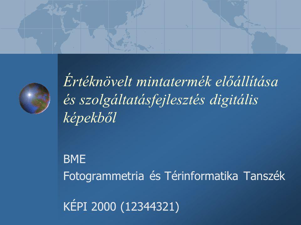 Értéknövelt mintatermék előállítása és szolgáltatásfejlesztés digitális képekből BME Fotogrammetria és Térinformatika Tanszék KÉPI 2000 (12344321)