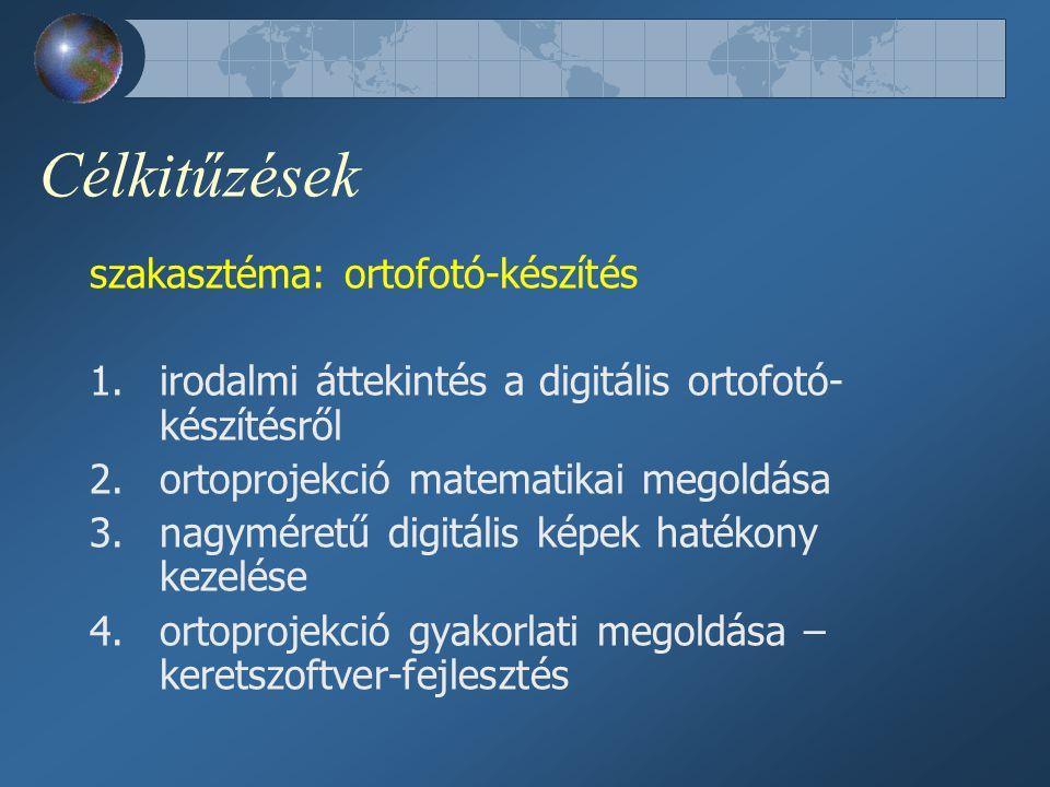 Célkitűzések szakasztéma: ortofotó-készítés 1.irodalmi áttekintés a digitális ortofotó- készítésről 2.ortoprojekció matematikai megoldása 3.nagyméretű digitális képek hatékony kezelése 4.ortoprojekció gyakorlati megoldása – keretszoftver-fejlesztés
