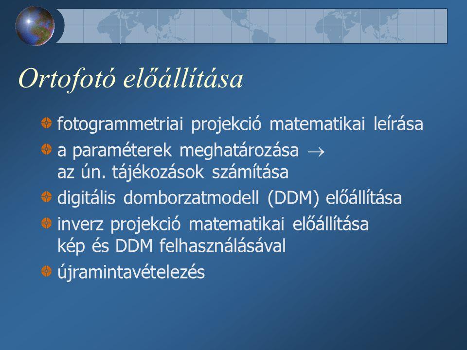 Ortofotó előállítása fotogrammetriai projekció matematikai leírása a paraméterek meghatározása  az ún.