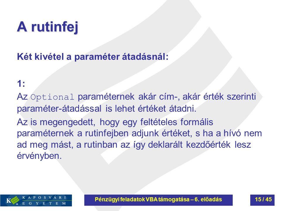 A rutinfej Két kivétel a paraméter átadásnál: 1: Az Optional paraméternek akár cím-, akár érték szerinti paraméter-átadással is lehet értéket átadni.