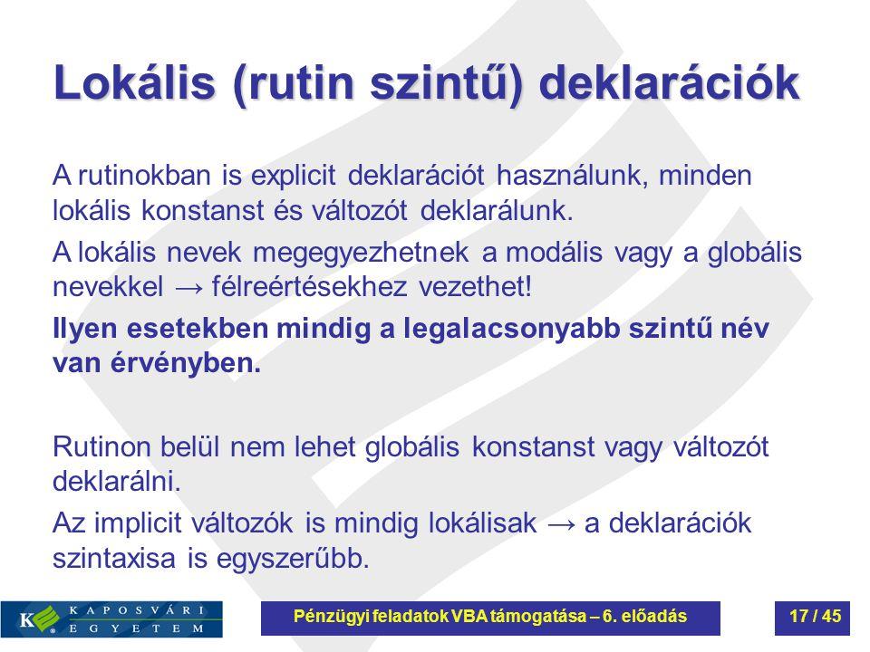 Lokális (rutin szintű) deklarációk A rutinokban is explicit deklarációt használunk, minden lokális konstanst és változót deklarálunk. A lokális nevek
