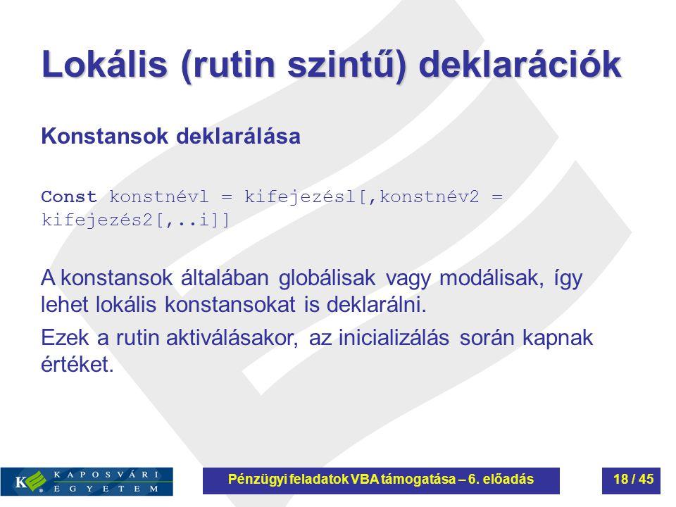 Lokális (rutin szintű) deklarációk Konstansok deklarálása Const konstnévl = kifejezésl[,konstnév2 = kifejezés2[,..i]] A konstansok általában globálisa